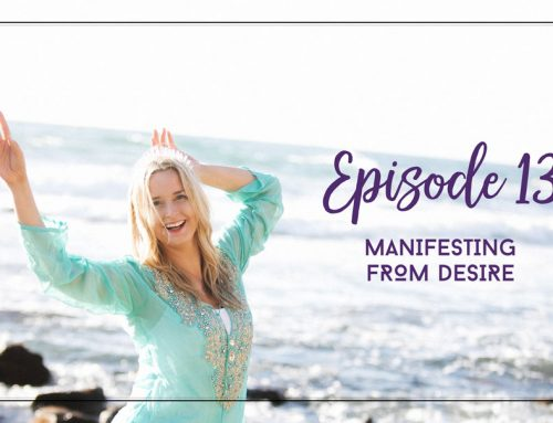 Episode 13  |  Manifesting From Desire