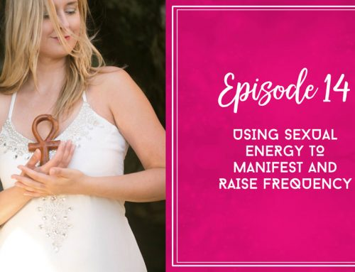 Episode 14  |  Using Sexual Energy to Manifest and Raise Frequency