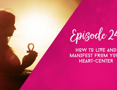 Episode 24  |  How to Live and Manifest from Your Heart-Center