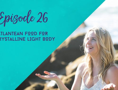 Episode 26  |  Atlantean Food for a Crystalline Light Body