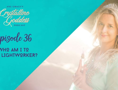 Episode 36 |  Who Am I To Be A Lightworker?