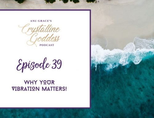 Episode 39 |  Why Your Vibration Matters!