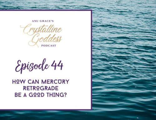 Episode 44 |  How Can Mercury Retrograde Be A Good Thing?